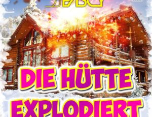 Neues Video – DIE HÜTTE EXPLODIERT